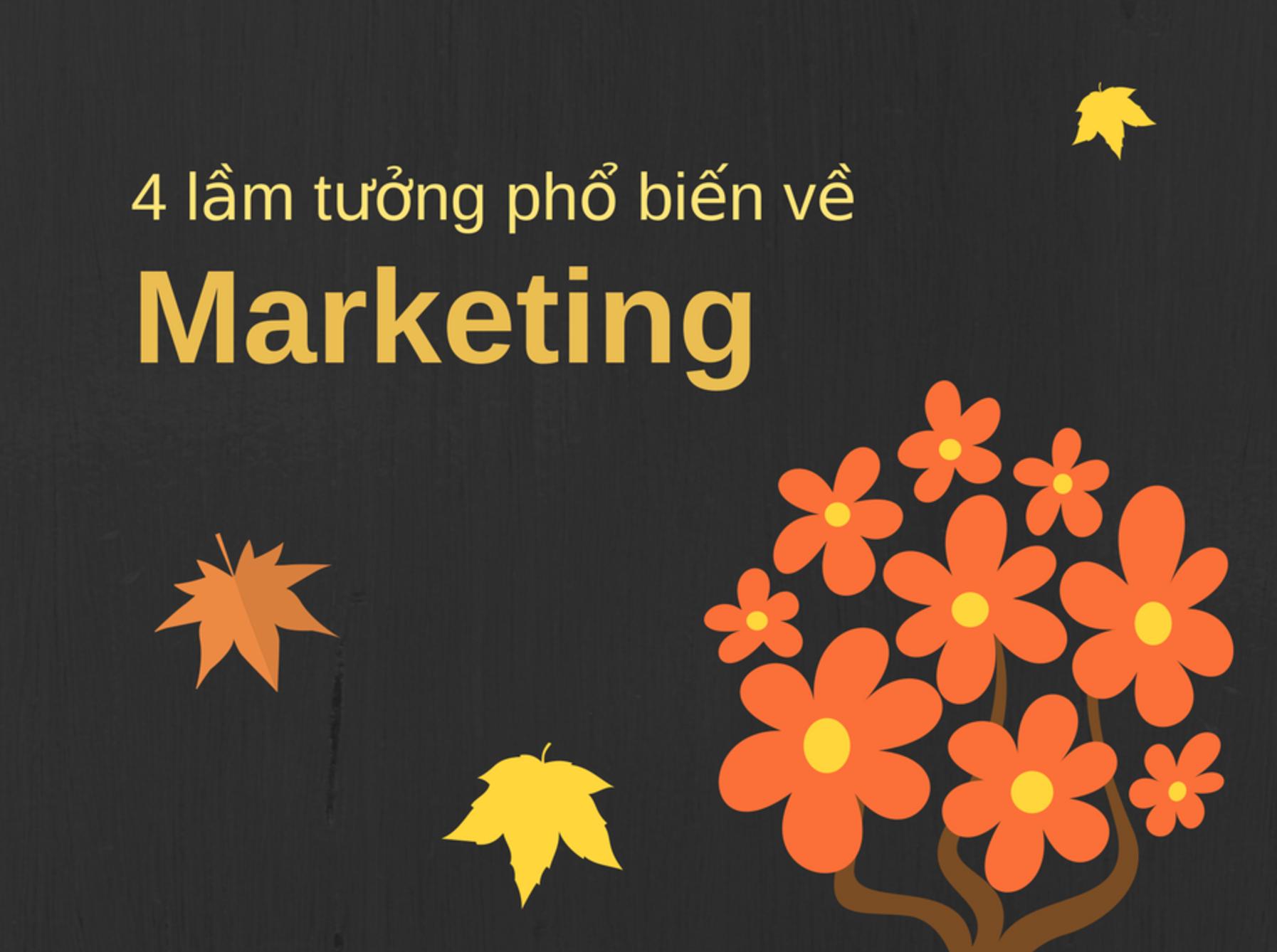 4 lầm tưởng phổ biến về Marketing